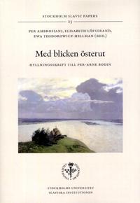 Med blicken österut : hyllningsskrift till Per-Arne Bodin