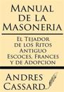 Manual de La Masoneria: El Tejador de Los Ritos Antiguo Escoces, Frances y de Adopcion