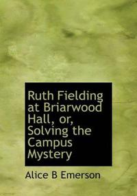 Ruth Fielding at Briarwood Hall, Or, Solving the Campus Mystery