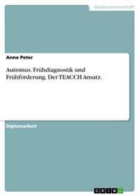 Autismus. Fruhdiagnostik Und Fruhforderung. Der Teacch Ansatz.