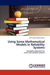 Using Some Mathematical Models in Reliability Systems
