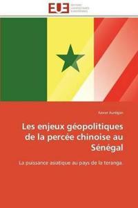 Les Enjeux G opolitiques de la Perc e Chinoise Au S n gal