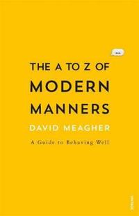 The A to Z of Modern Etiquette