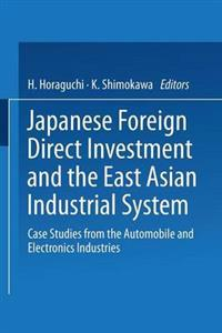 Japanese Foreign Direct Investment and the East Asian Industrial System