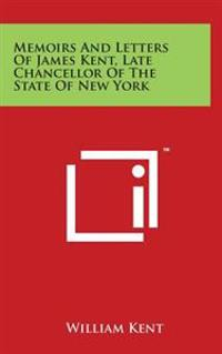 Memoirs and Letters of James Kent, Late Chancellor of the State of New York