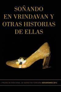 Sonando En Vrindavan y Otras Historias de Ellas: I Premio Internacional de Cuento Femenino Bovarismos 2014