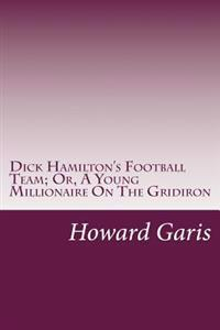 Dick Hamilton's Football Team; Or, a Young Millionaire on the Gridiron