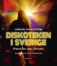 Diskoteken i Sverige : branschen som försvann