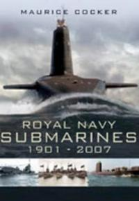 Royal Naval Submarines: 1901 to the Present Day