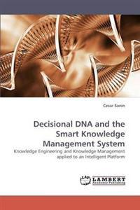Decisional DNA and the Smart Knowledge Management System