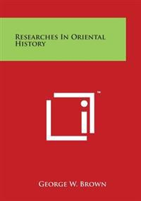 Researches in Oriental History