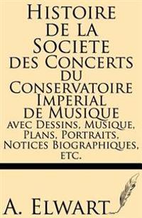 Histoire de La Societe Des Concerts Du Conservatoire Imperial de Musique Avec Dessins, Musique, Plans, Portraits, Notices Biographiques, Etc.
