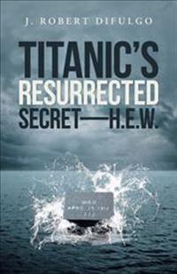 Titanic's Resurrected Secret—hew