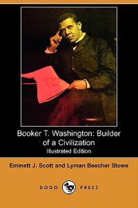 Booker T. Washington: Builder of a Civilization (Illustrated Edition) (Dodo Press)