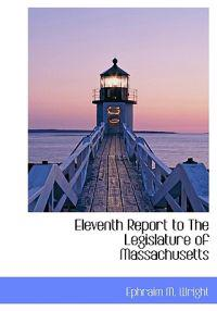 Eleventh Report to the Legislature of Massachusetts