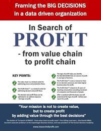 In Search of Profit - From Value Chain to Profit Chain - Introducing the Profit Chain: Framing the Big Decisions in a Data Driven Organization