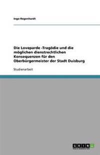 Die Loveparde -Tragodie Und Die Moglichen Dienstrechtlichen Konsequenzen Fur Den Oberburgermeister Der Stadt Duisburg