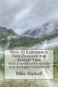 How to Experience New Zealand for Almost Free: Full Destination Guide and Budget Guidebook