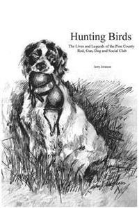 Hunting Birds: The Lives and Legends of the Pine County Rod, Gun, Dog and Social Club