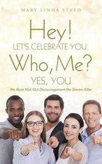 Hey! Let's Celebrate You. Who, Me? Yes, You