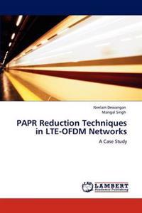 Papr Reduction Techniques in Lte-Ofdm Networks