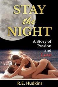 Stay the Night: A Story of Passion and Love