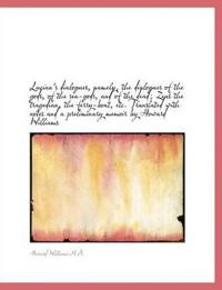 Lucian's Dialogues, Namely, the Dialogues of the Gods, of the Sea-Gods, and of the Dead; Zeus the Tr