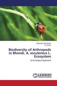 Biodiversity of Arthropods in Bhendi, A. Esculentus L. Ecosystem