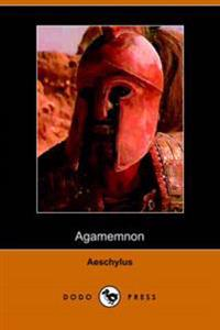 The Agamemnon of Aeschylus, Translated into English Rhyming Verse With Explanatory Notes