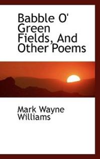 Babble O' Green Fields, and Other Poems