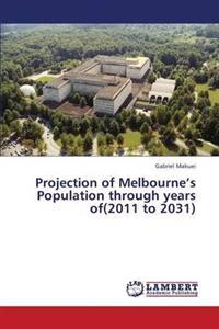 Projection of Melbourne's Population Through Years Of(2011 to 2031)
