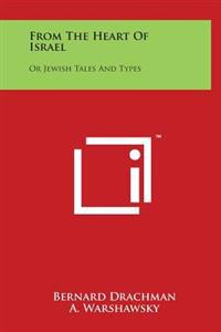 From the Heart of Israel: Or Jewish Tales and Types