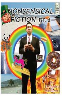 Nonsensical Fiction PT. 1