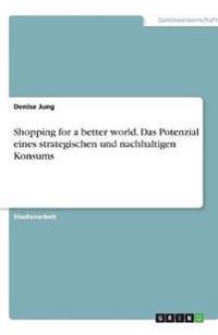 Shopping for a Better World. Das Potenzial Eines Strategischen Und Nachhaltigen Konsums
