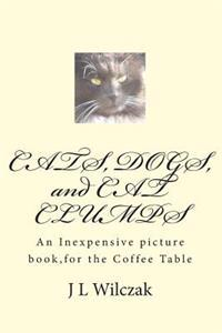 Cats, Dogs, and Cat Clumps: A Small, Inexpensive Picture Book, for the Coffee Table