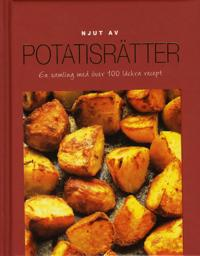 Njut av Potatis - En samling med över 100 läckra recept