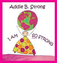 Addie B. Strong: I Am So Strong