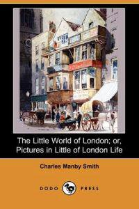 The Little World of London; Or, Pictures in Little of London Life