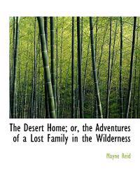 The Desert Home; Or, the Adventures of a Lost Family in the Wilderness