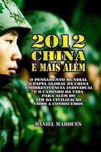2012, China E Mais Alem: O Pensamento Mundial, O Papel Global Da China, a Sobrevivencia Individual E O Caminho Da Vida Para Alem Do Fim Da Civi