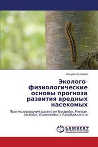 Ekologo-Fiziologicheskie Osnovy Prognoza Razvitiya Vrednykh Nasekomykh