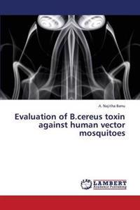 Evaluation of B.Cereus Toxin Against Human Vector Mosquitoes