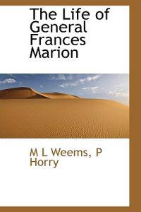 The Life of General Frances Marion