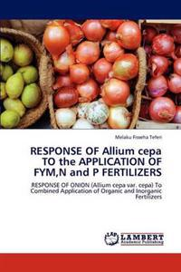 Response of Allium Cepa to the Application of Fym, N and P Fertilizers