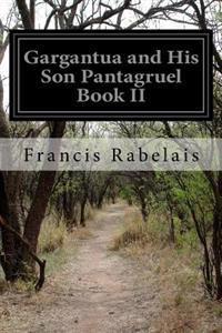 Gargantua and His Son Pantagruel Book II