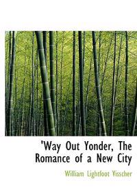 Way Out Yonder, the Romance of a New City