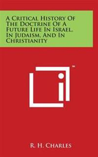 A Critical History of the Doctrine of a Future Life in Israel, in Judaism, and in Christianity