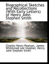 Biographical Sketches and Recollections (with Early Letters) of Henry John Stephen Smith