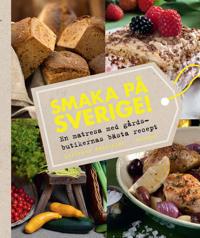 Smaka på Sverige! : en matresa med gårdsbutikernas bästa recept