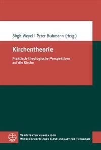 Kirchentheorie: Praktisch-Theologische Perspektiven Auf Die Kirche